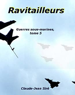 Ravitailleurs - Guerres sous-marines, tome 5 (Guer...