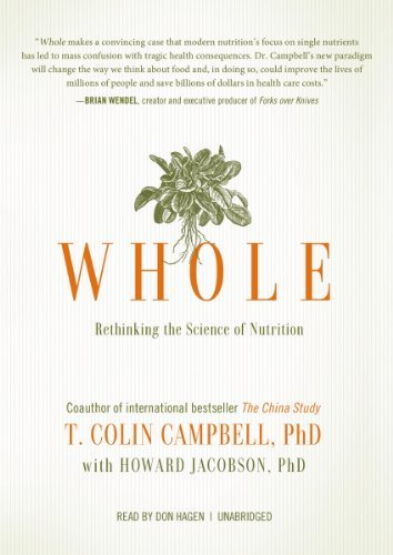 Whole: Rethinking the Science of Nutrition by T. C...
