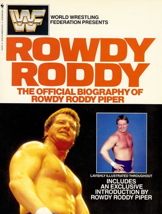 Rowdy Roddy: The Official Biography of Rowdy Roddy...