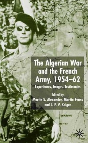 The Algerian War and the French Army, 1954-62: Exp...