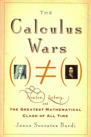 The Calculus Wars: Newton, Leibniz, and the Greate...
