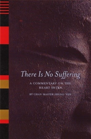 There Is No Suffering: A Commentary on the Heart S...