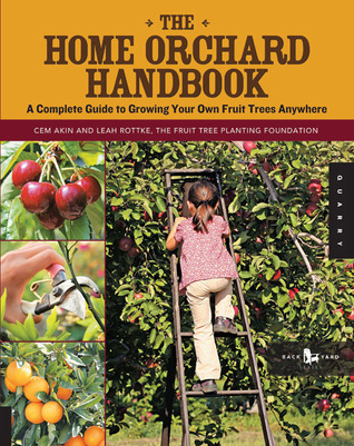 The Home Orchard Handbook: A Complete Guide to Gro...