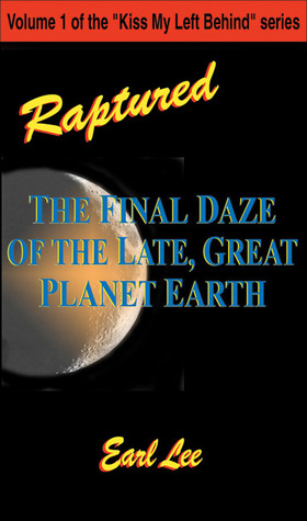 Raptured: The Final Daze of the Late, Great Planet...