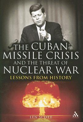 The Cuban Missile Crisis and the Threat of Nuclear War: Lessons from History