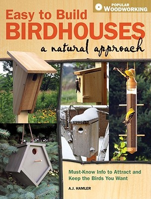 Easy to Build Birdhouses - A Natural Approach: Mus...
