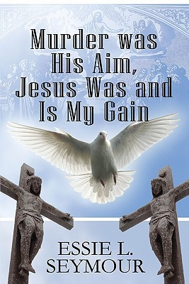Murder Was His Aim, Jesus Was and Is My Gain