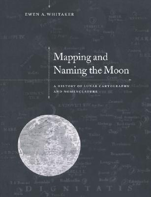 Mapping and Naming the Moon: A History of Lunar Ca...