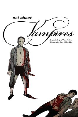 Not about Vampires: An Anthology Concerning Everyt...
