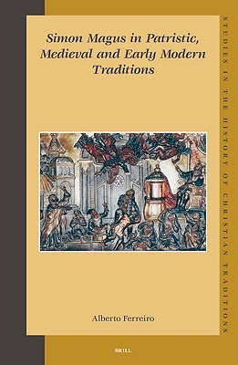 Simon Magus in Patristic, Medieval and Early Moder...