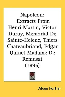 Napoleon: Extracts from Henri Martin, Victor Duruy...