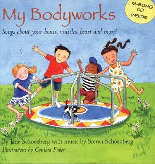 My Bodyworks: Songs about Your Bones, Muscles, Hea...