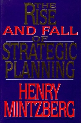 The Rise and Fall of Strategic Planning: Reconceiv...