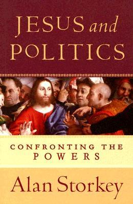 Jesus and Politics: Confronting the Powers