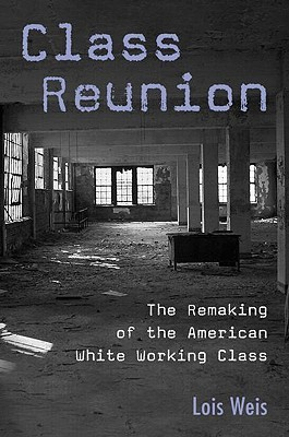 Class Reunion: The Remaking of the American White ...