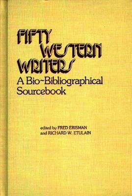Fifty Western Writers: A Bio-Bibliographical Sourc...
