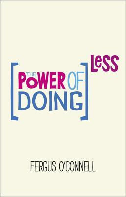 The Power of Doing Less: How to Spend Your Valuabl...