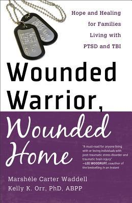Wounded Warrior, Wounded Home: Hope and Healing fo...