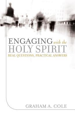 Engaging with the Holy Spirit: Real Questions, Pra...
