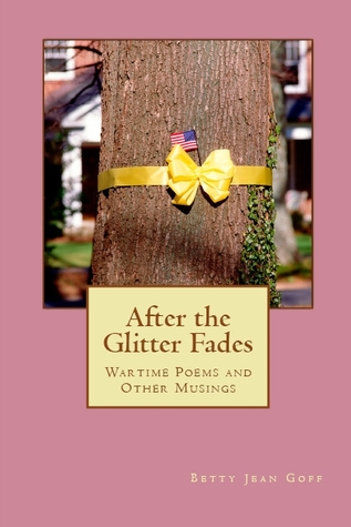 After the Glitter Fades: War Time Poems and Other ...
