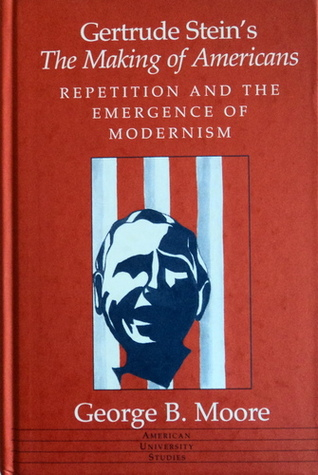 Gertrude Stein's The Making of Americans: Repetition and the Emergence of Modernism