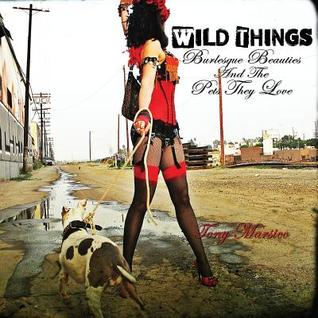 Wild Things: Burlesque Beauties and the Pets They ...