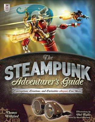 The Steampunk Adventurer's Guide: Contraptions, Cr...
