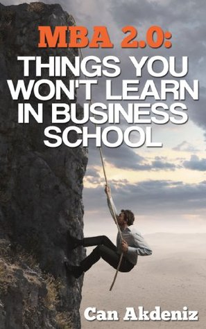 MBA 2.0: Things You Won't Learn in Business School...