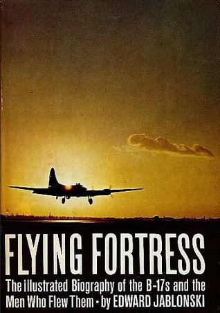 Flying Fortress: The Illustrated Biography of the ...
