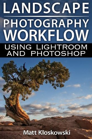 Landscape Photography Workflow Using Lightroom and...