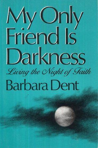 My Only Friend Is Darkness: Living the Night of Fa...