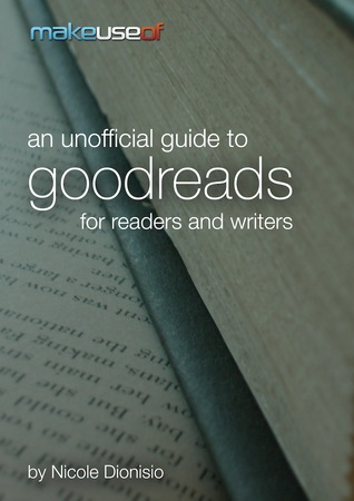 An Unofficial Guide to Goodreads for Readers and W...