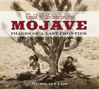 Gold and Silver in the Mojave: Images of a Last Fr...