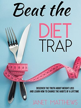 Beat the Diet Trap: Discover the Truth about Weigh...