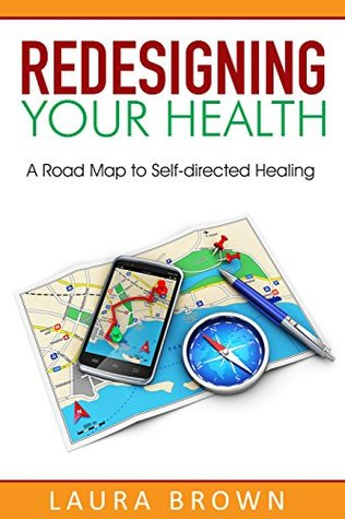 Redesigning Your Health: A Road Map to Self-direct...