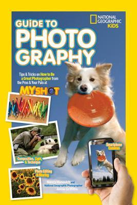 National Geographic Kids Guide to Photography: Tip...