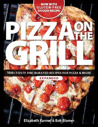 Pizza on the Grill: 100+ Feisty Fire-Roasted Recip...