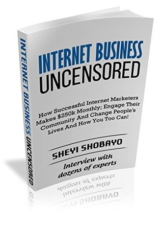 Internet Business Uncensored: How Successful Inter...