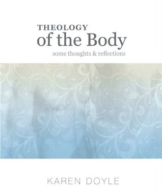 Theology of the Body: Some Thoughts & Reflections