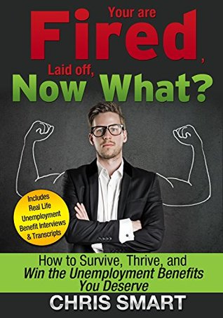 You are Fired, Laid Off, Now What? How to Survive,...
