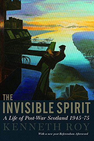The Invisible Spirit: A Life of Post-War Scotland ...