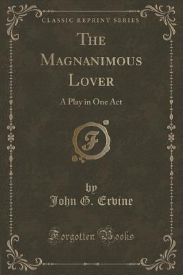 The Magnanimous Lover: A Play in One Act (Classic ...