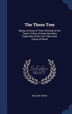 The Thorn Tree: Being a History of Thorn Worship o...