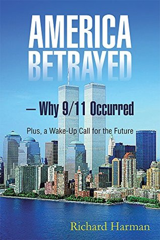 America Betrayed - Why 9/11 Occurred: Plus, a Wake...