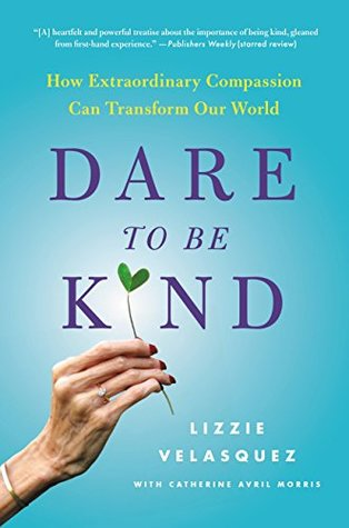Dare to Be Kind: How Extraordinary Compassion Can ...