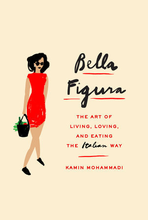 Bella Figura: How to Live, Love, and Eat the Itali...